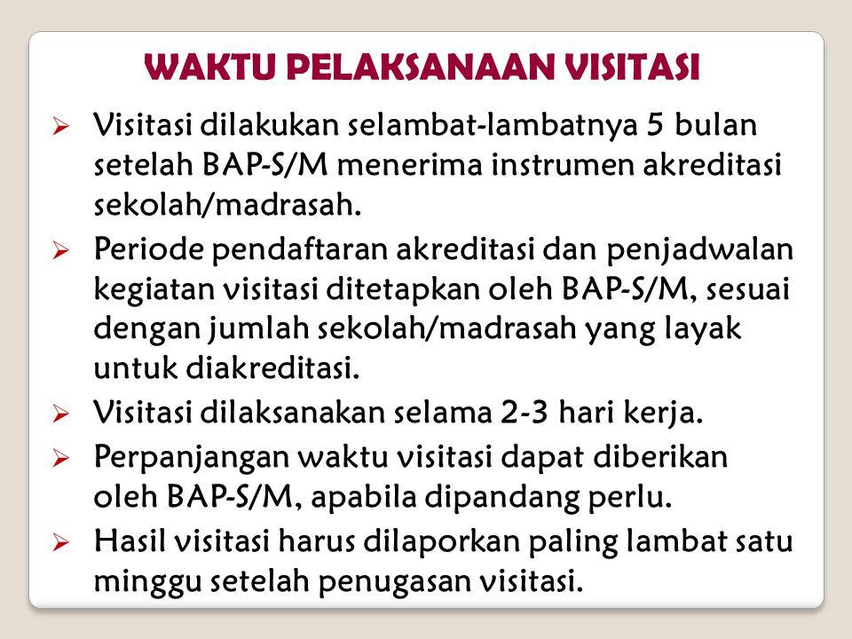  Visitasi dilakukan selambat-lambatnya 5 bulan setelah BAP-S/M menerima instrumen akreditasi sekolah/madrasah.  Periode pendaftaran akreditasi dan p