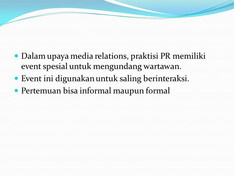 Dalam upaya media relations, praktisi PR memiliki event spesial untuk mengundang wartawan. Event ini digunakan untuk saling berinteraksi. Pertemuan bi