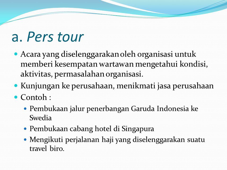 Perencanaan Pers tour Menentukan : tujuan media yang akan dilibatkan Pihak internal Waktu, transportasi, akomodasi, obyek, uang saku Anggaran Susunan acara, denah, rute, pemandu, dll