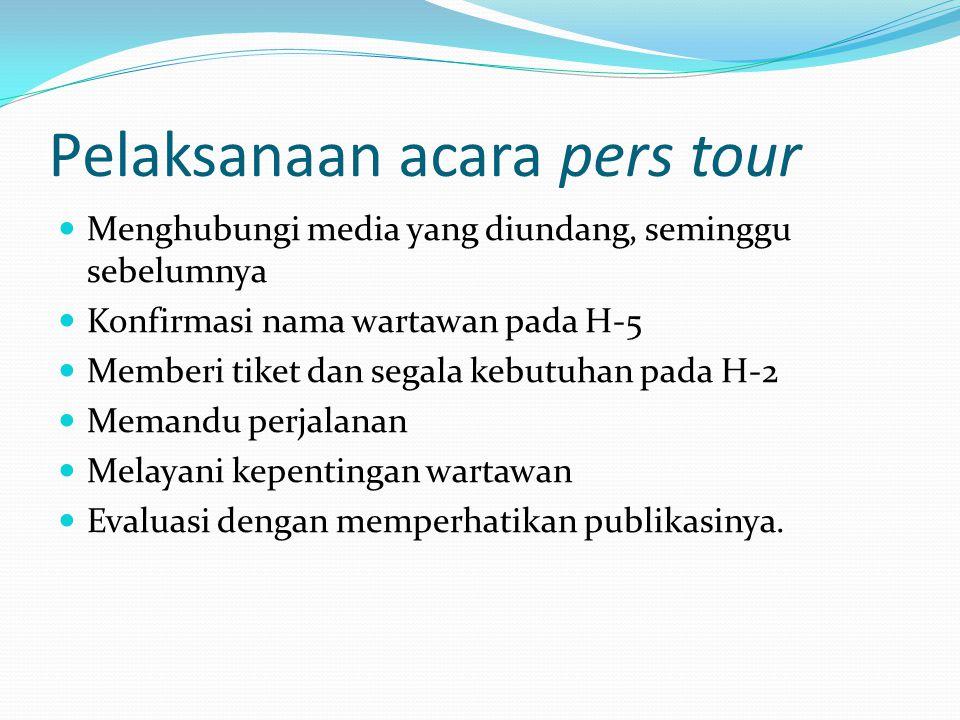 Pelaksanaan acara pers tour Menghubungi media yang diundang, seminggu sebelumnya Konfirmasi nama wartawan pada H-5 Memberi tiket dan segala kebutuhan