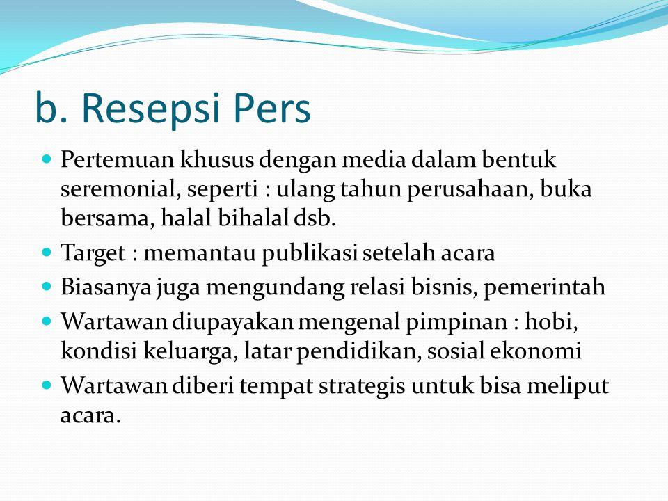 b. Resepsi Pers Pertemuan khusus dengan media dalam bentuk seremonial, seperti : ulang tahun perusahaan, buka bersama, halal bihalal dsb. Target : mem
