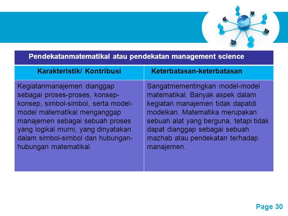 Free Powerpoint Templates Page 30 Pendekatanmatematikal atau pendekatan management science Karakteristik/ KontribusiKeterbatasan-keterbatasan Kegiatan