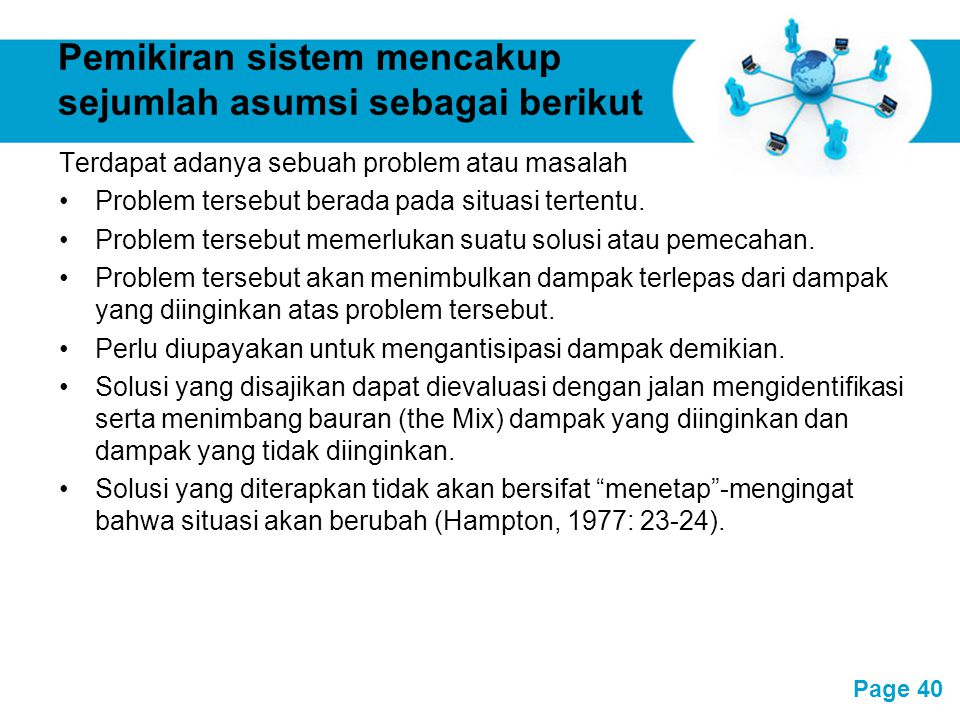 Free Powerpoint Templates Page 40 Pemikiran sistem mencakup sejumlah asumsi sebagai berikut Terdapat adanya sebuah problem atau masalah Problem terseb