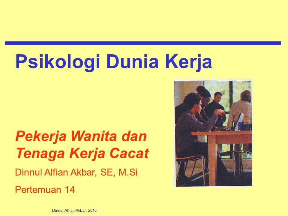 Dinnul Alfian Akbar, 2010 Pekerja Wanita dan Tenaga Kerja Cacat Dinnul Alfian Akbar, SE, M.Si Pertemuan 14 Psikologi Dunia Kerja