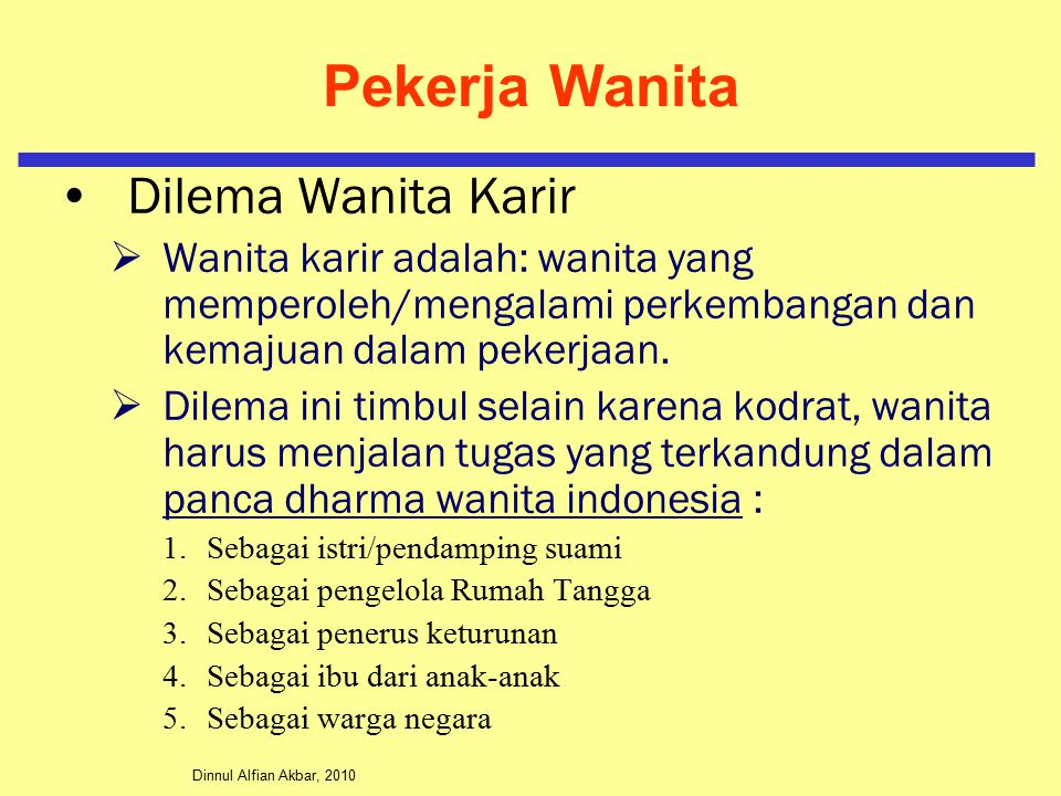 Dinnul Alfian Akbar, 2010 Pekerja Wanita Dilema Wanita Karir  Wanita karir adalah: wanita yang memperoleh/mengalami perkembangan dan kemajuan dalam p