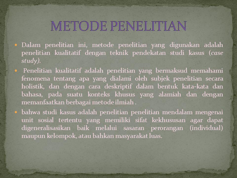 Wawancara ( metode utama)& Observasi (metode pelengkap).