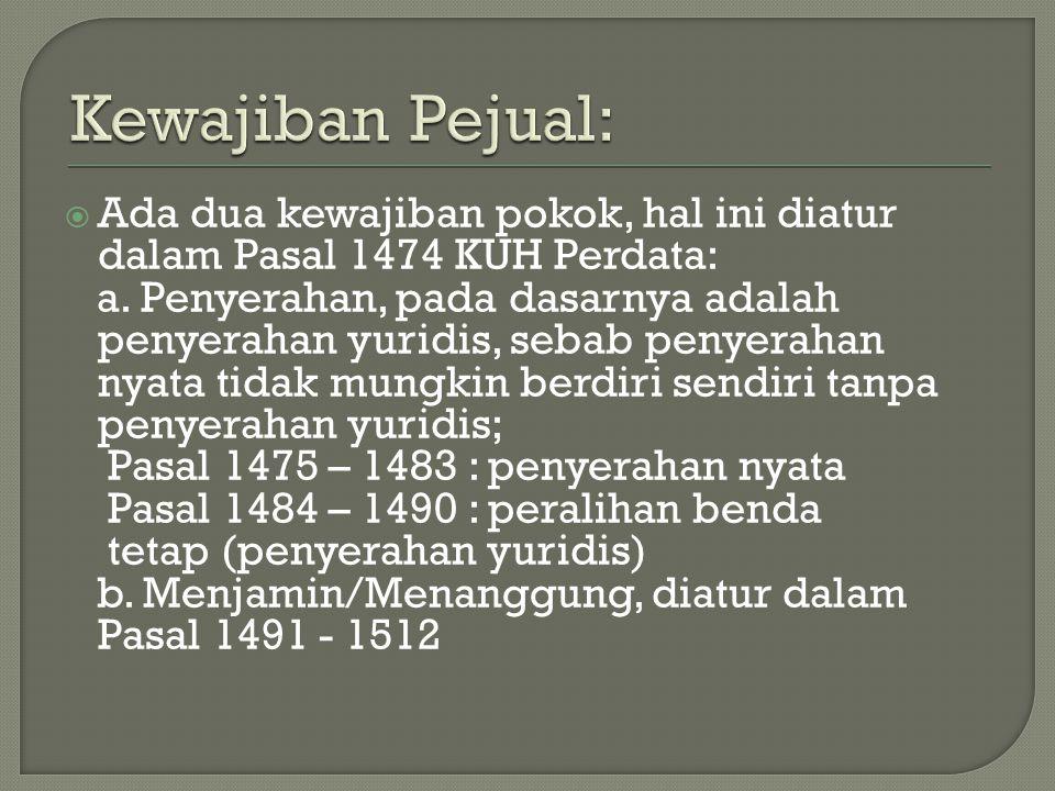  Ada dua kewajiban pokok, hal ini diatur dalam Pasal 1474 KUH Perdata: a. Penyerahan, pada dasarnya adalah penyerahan yuridis, sebab penyerahan nyata