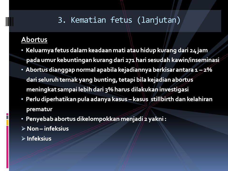 Abortus Keluarnya fetus dalam keadaan mati atau hidup kurang dari 24 jam pada umur kebuntingan kurang dari 271 hari sesudah kawin/inseminasi Abortus d