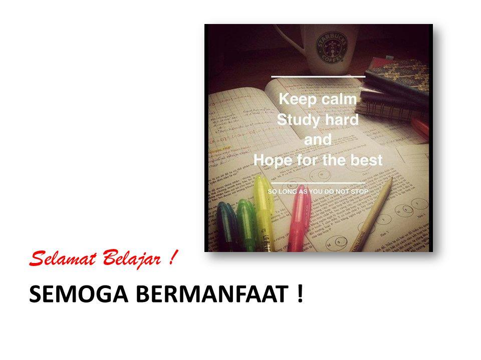 SEMOGA BERMANFAAT ! Selamat Belajar !