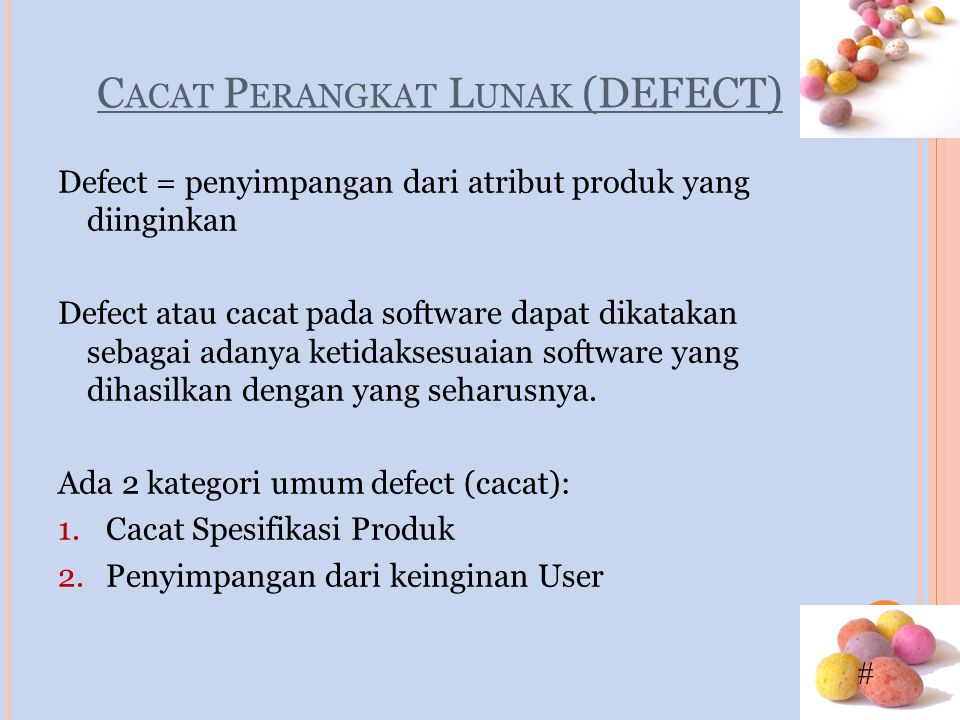 # C ACAT P ERANGKAT L UNAK (DEFECT) Defect = penyimpangan dari atribut produk yang diinginkan Defect atau cacat pada software dapat dikatakan sebagai