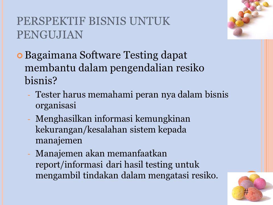 # PERSPEKTIF BISNIS UNTUK PENGUJIAN Bagaimana Software Testing dapat membantu dalam pengendalian resiko bisnis? - Tester harus memahami peran nya dala