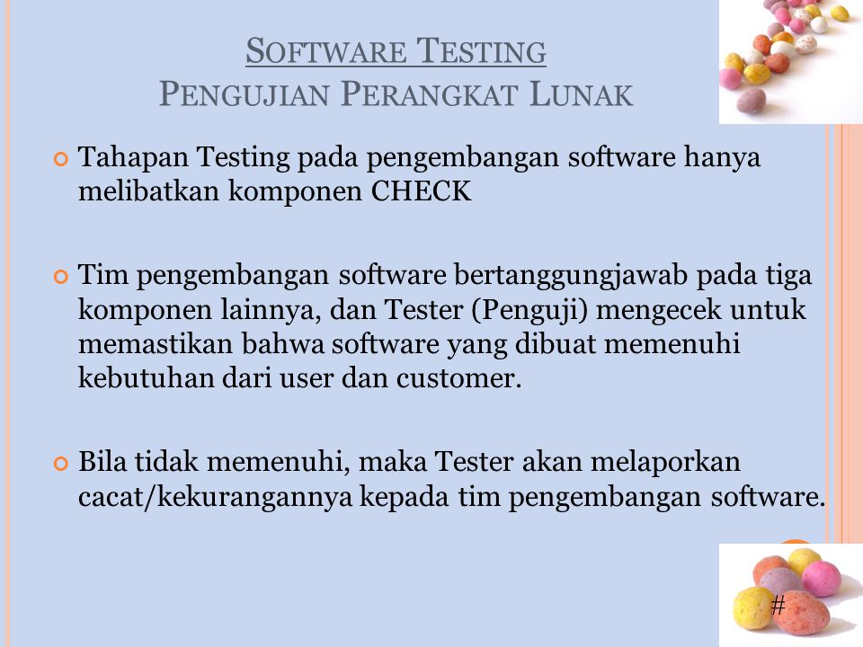 # S OFTWARE T ESTING P ENGUJIAN P ERANGKAT L UNAK Tahapan Testing pada pengembangan software hanya melibatkan komponen CHECK Tim pengembangan software