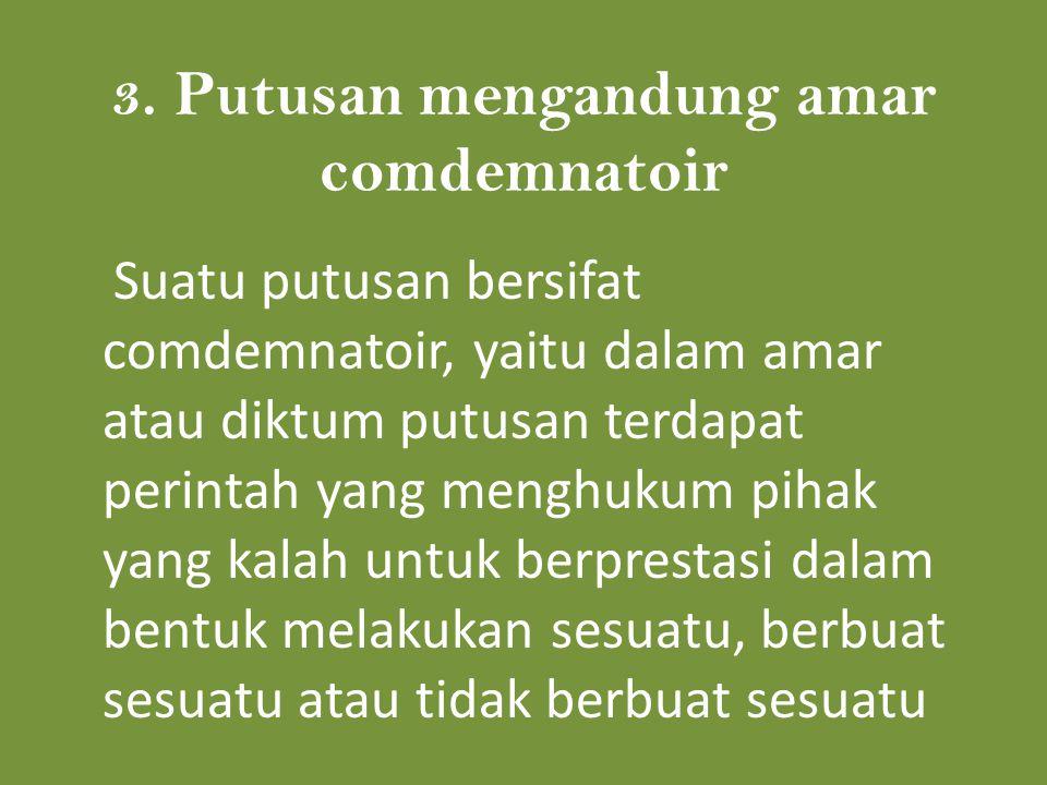 Ciri indikator yang menentukan suatu putusan bersifat comdemnatoir 1)Menghukum atau memerintahkan menyerahkan suatu barang 2)Menghukum atau memerintahkan pengosongan sebidang tanah atau rumah.