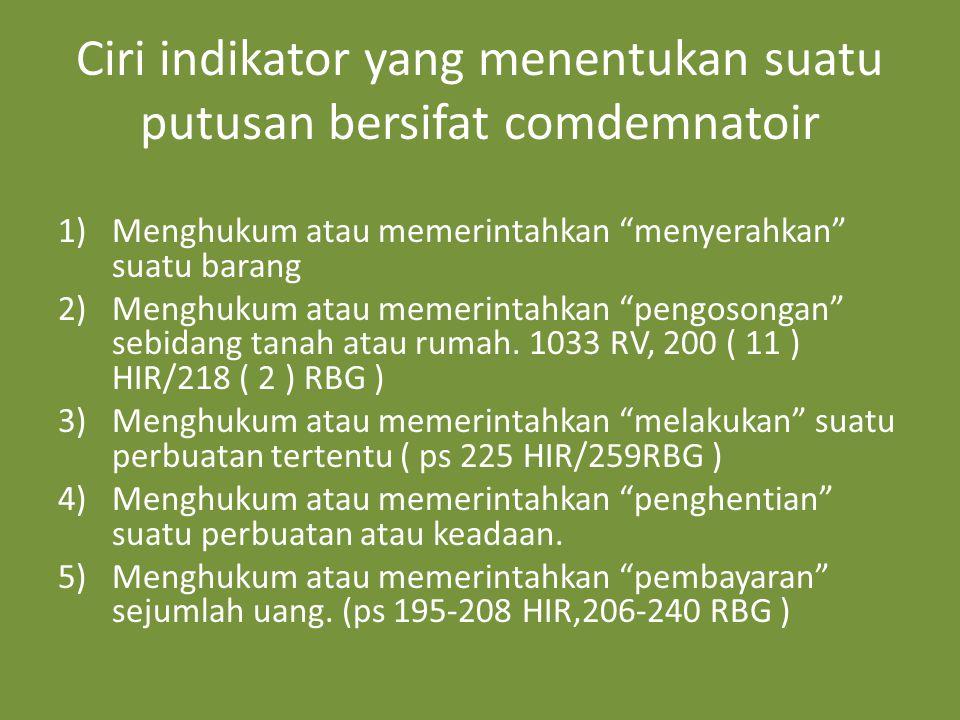 """Ciri indikator yang menentukan suatu putusan bersifat comdemnatoir 1)Menghukum atau memerintahkan """"menyerahkan"""" suatu barang 2)Menghukum atau memerint"""