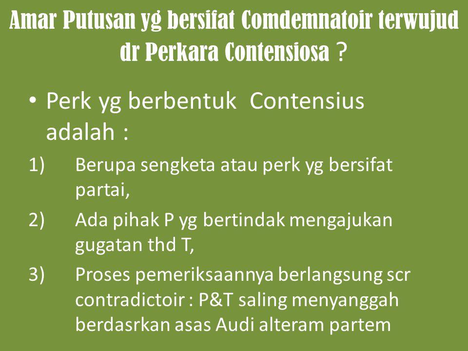 Amar Putusan yg bersifat Comdemnatoir terwujud dr Perkara Contensiosa ? Perk yg berbentuk Contensius adalah : 1)Berupa sengketa atau perk yg bersifat
