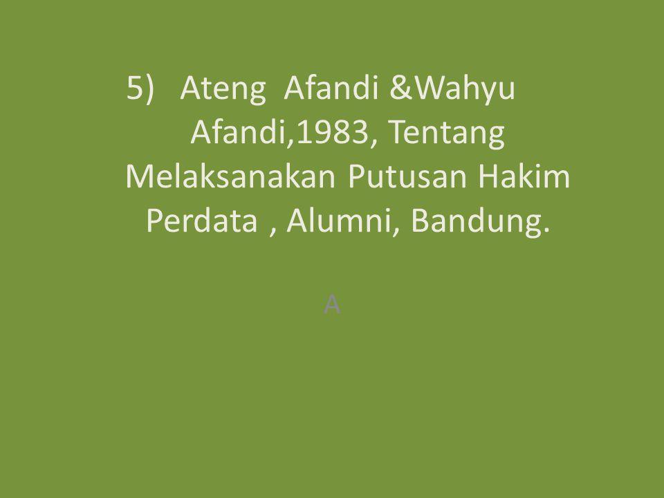 5)Ateng Afandi &Wahyu Afandi,1983, Tentang Melaksanakan Putusan Hakim Perdata, Alumni, Bandung. A
