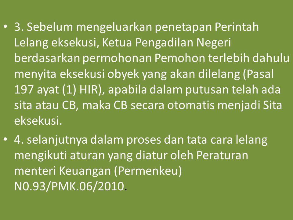 3. Sebelum mengeluarkan penetapan Perintah Lelang eksekusi, Ketua Pengadilan Negeri berdasarkan permohonan Pemohon terlebih dahulu menyita eksekusi ob