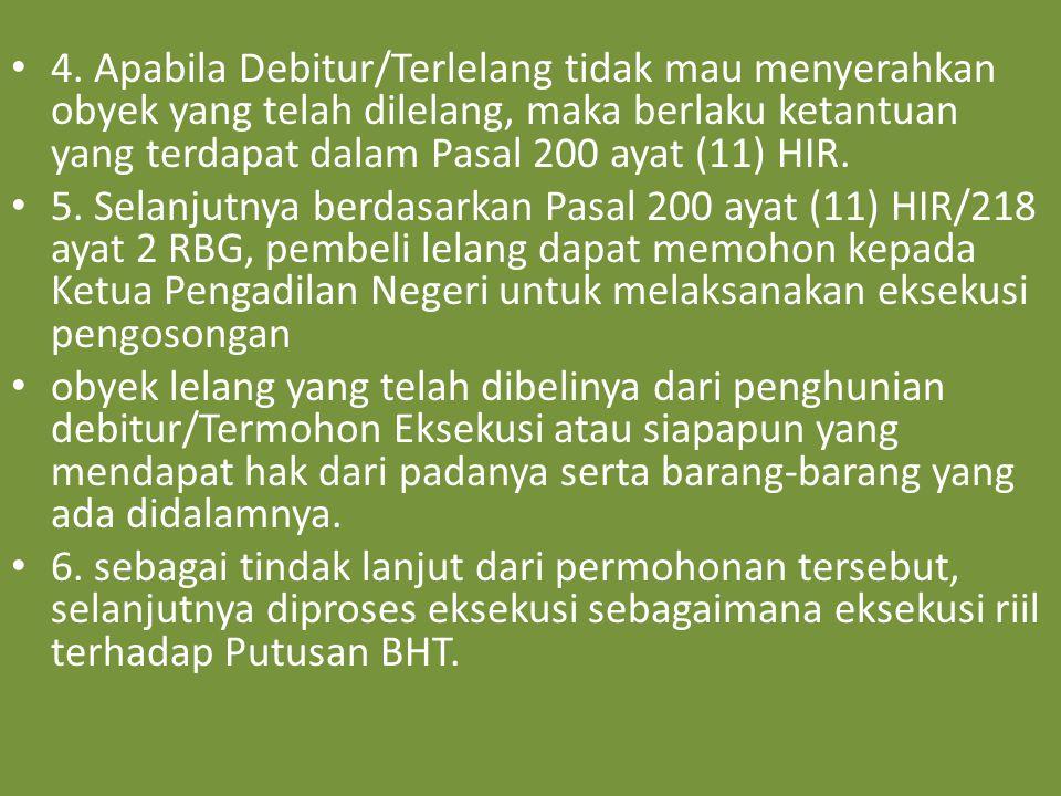 4. Apabila Debitur/Terlelang tidak mau menyerahkan obyek yang telah dilelang, maka berlaku ketantuan yang terdapat dalam Pasal 200 ayat (11) HIR. 5. S