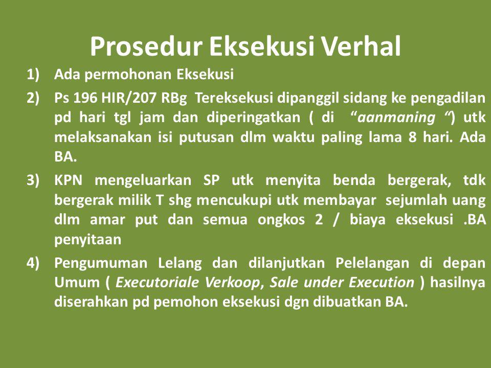 Prosedur Eksekusi Verhal 1)Ada permohonan Eksekusi 2)Ps 196 HIR/207 RBg Tereksekusi dipanggil sidang ke pengadilan pd hari tgl jam dan diperingatkan (