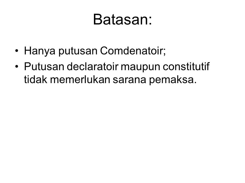 Batasan: Hanya putusan Comdenatoir; Putusan declaratoir maupun constitutif tidak memerlukan sarana pemaksa.