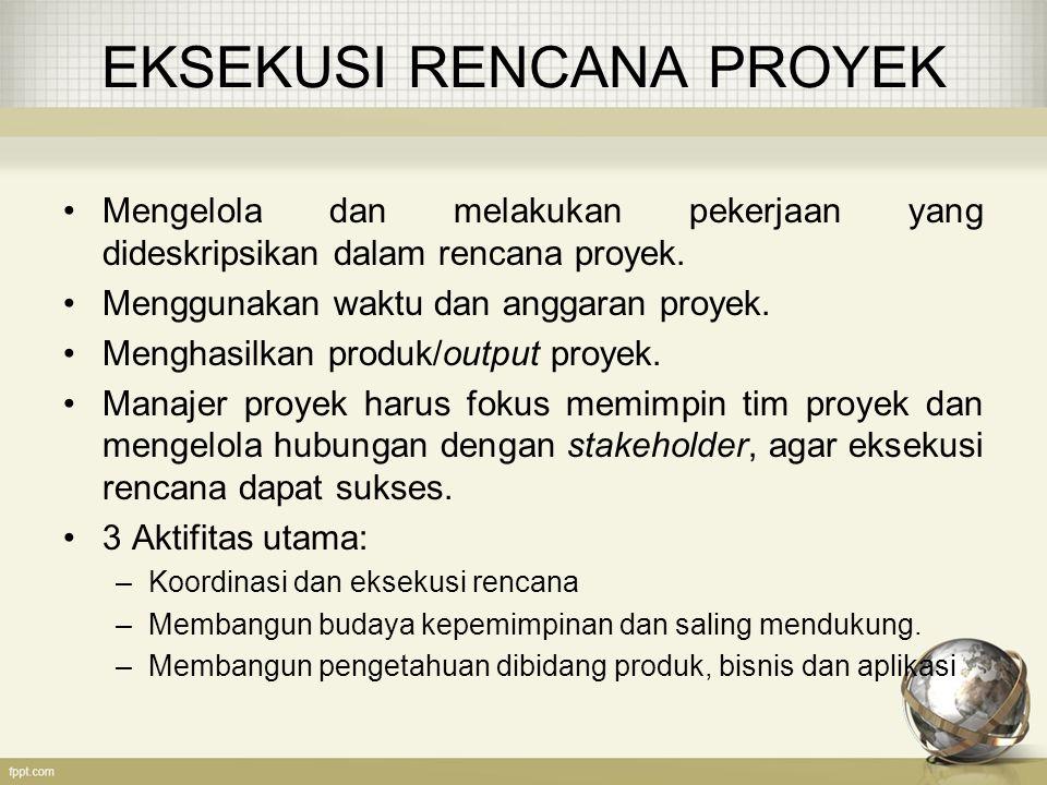 KOORDINASI DAN EKSEKUSI RENCANA Tujuan utama dari pembuatan rencana proyek adalah untuk menjadi panduan eksekusi proyek.