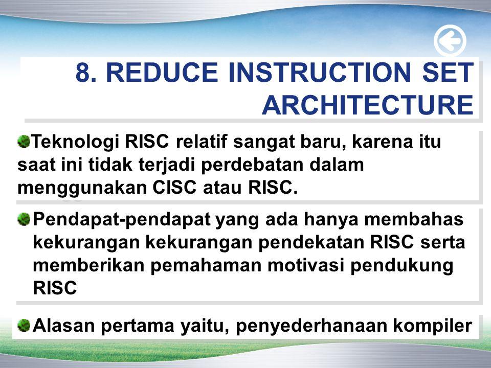 8. REDUCE INSTRUCTION SET ARCHITECTURE Pendapat-pendapat yang ada hanya membahas kekurangan kekurangan pendekatan RISC serta memberikan pemahaman moti