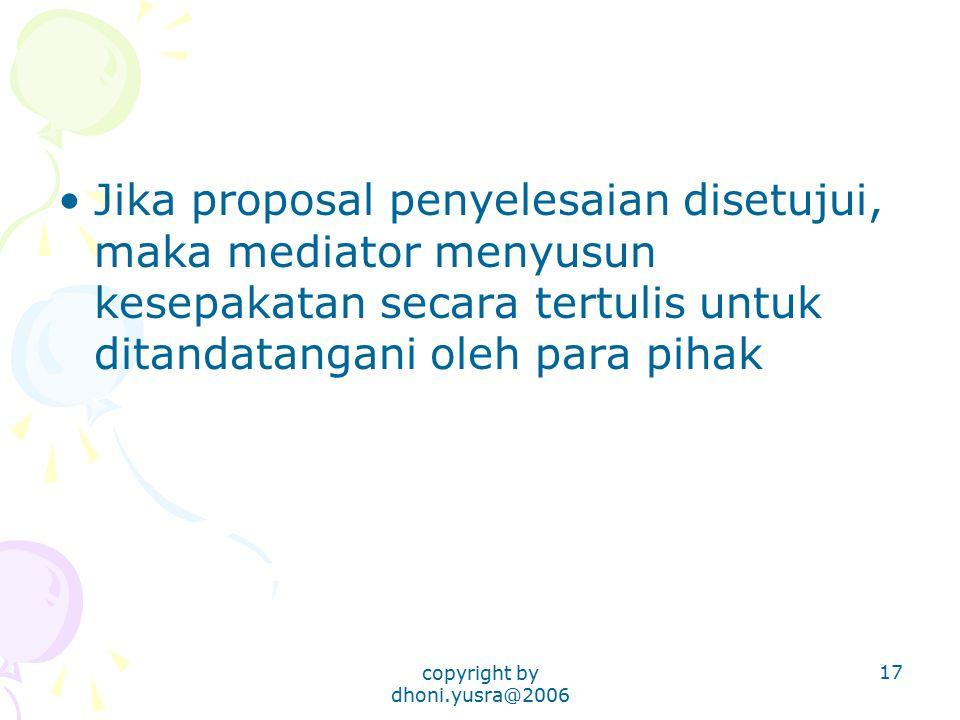 copyright by dhoni.yusra@2006 17 Jika proposal penyelesaian disetujui, maka mediator menyusun kesepakatan secara tertulis untuk ditandatangani oleh pa