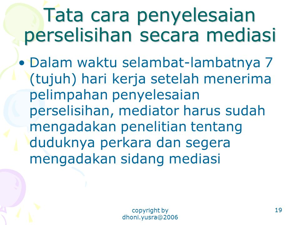 copyright by dhoni.yusra@2006 19 Tata cara penyelesaian perselisihan secara mediasi Dalam waktu selambat-lambatnya 7 (tujuh) hari kerja setelah meneri