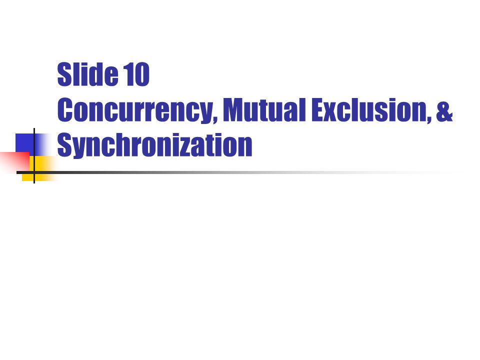 Course Objective Principles of Concurrency.Mutual Exclusion.