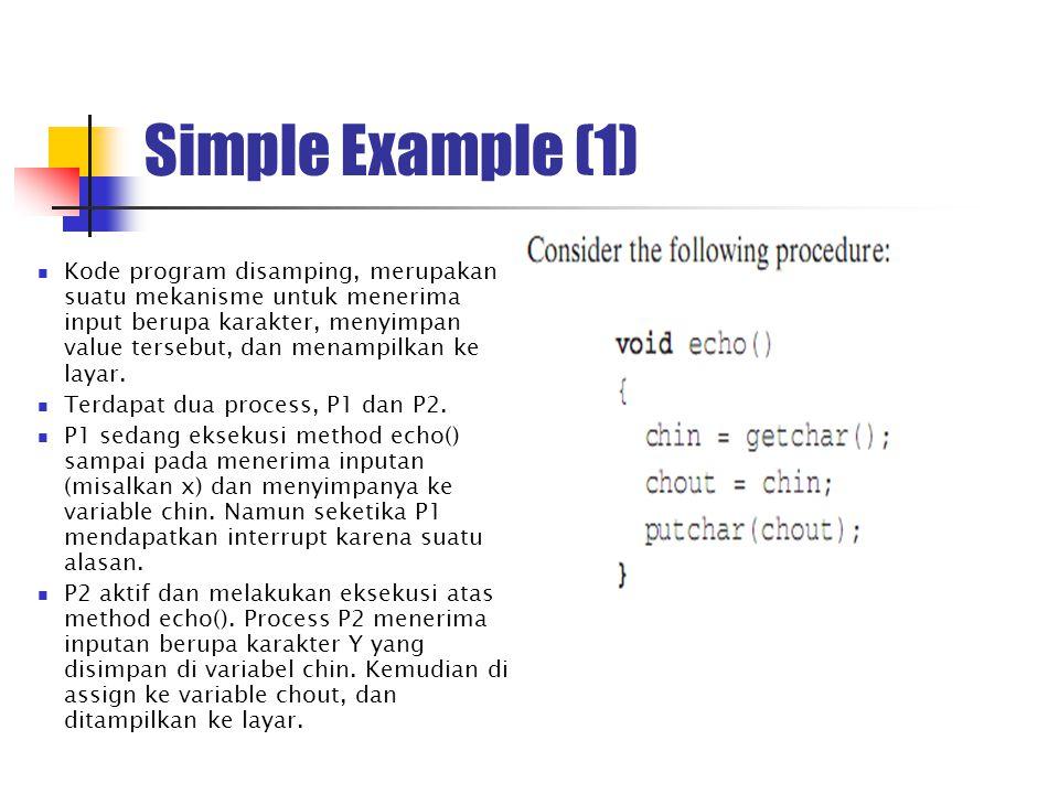 Simple Example (1) Kode program disamping, merupakan suatu mekanisme untuk menerima input berupa karakter, menyimpan value tersebut, dan menampilkan k