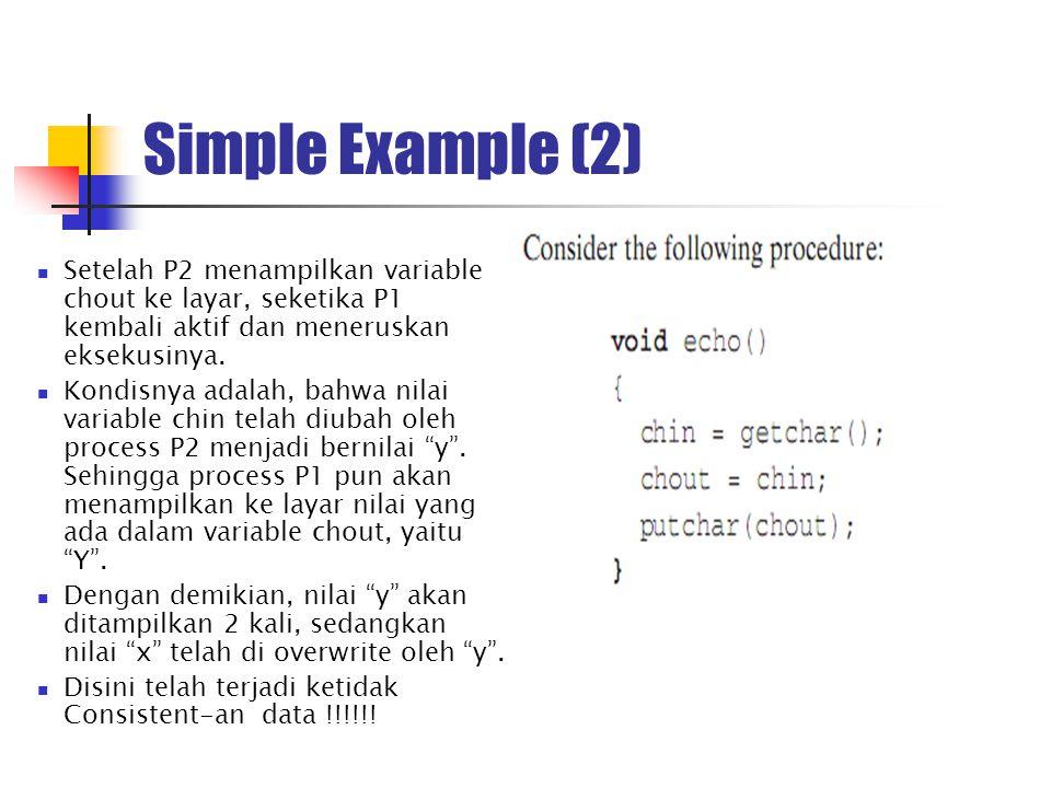 Simple Example (2) Setelah P2 menampilkan variable chout ke layar, seketika P1 kembali aktif dan meneruskan eksekusinya. Kondisnya adalah, bahwa nilai