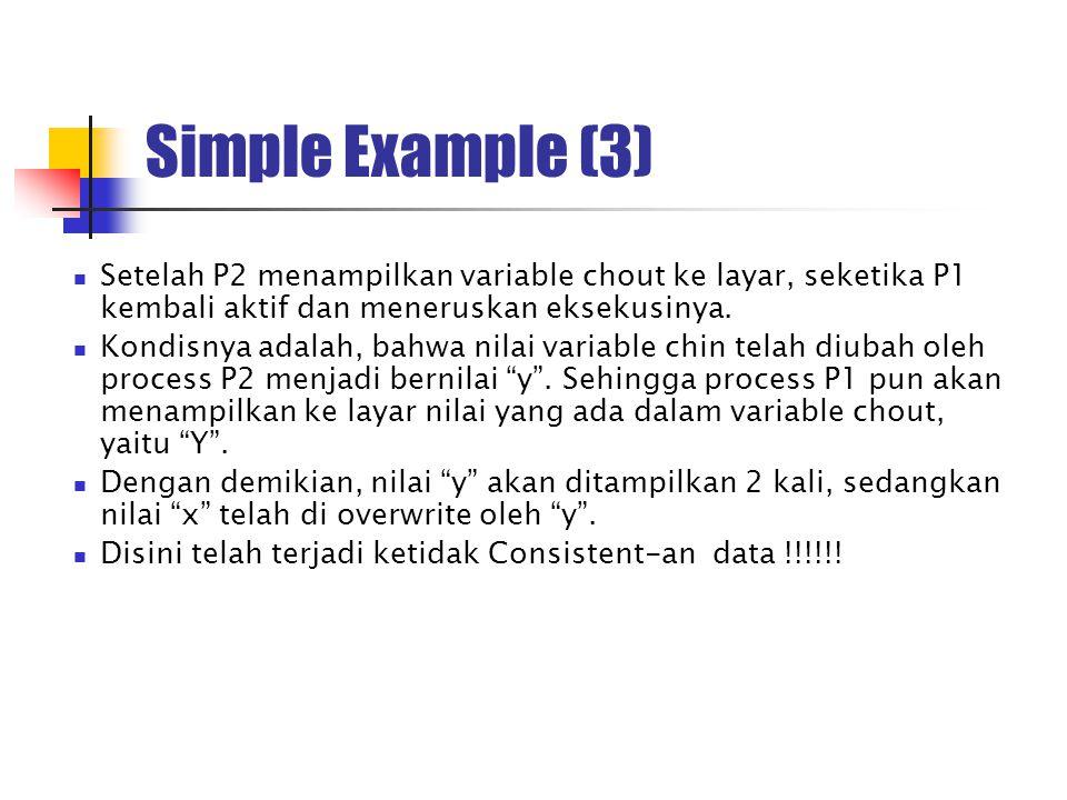 Simple Example (3) Setelah P2 menampilkan variable chout ke layar, seketika P1 kembali aktif dan meneruskan eksekusinya. Kondisnya adalah, bahwa nilai