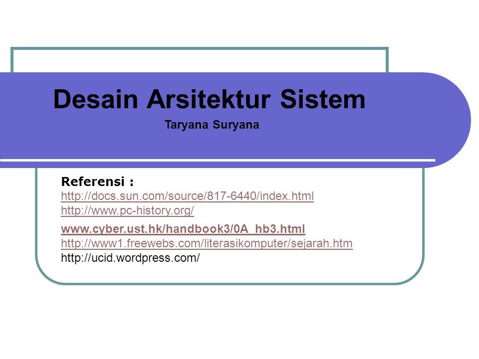 Desain Arsitektur Sistem Taryana Suryana Referensi : http://docs.sun.com/source/817-6440/index.html http://www.pc-history.org/ www.cyber.ust.hk/handbo