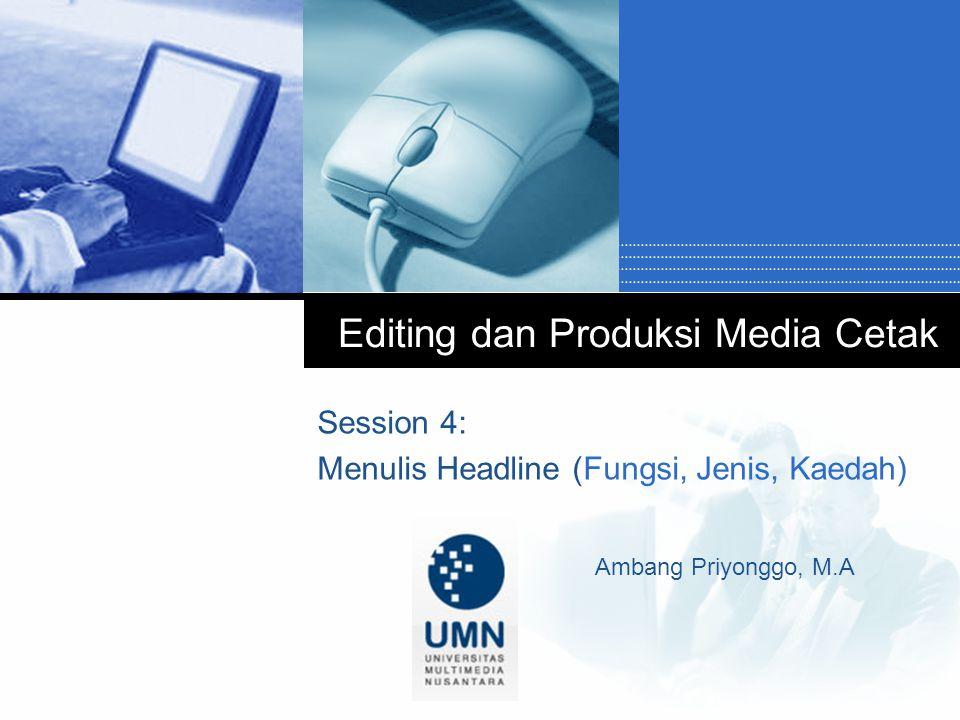 Company LOGO Editing dan Produksi Media Cetak Session 4: Menulis Headline (Fungsi, Jenis, Kaedah) Ambang Priyonggo, M.A