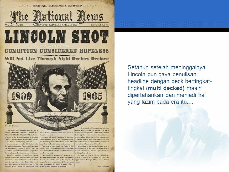 Setahun setelah meninggalnya Lincoln pun gaya penulisan headline dengan deck bertingkat- tingkat (multi decked) masih dipertahankan dan menjadi hal ya