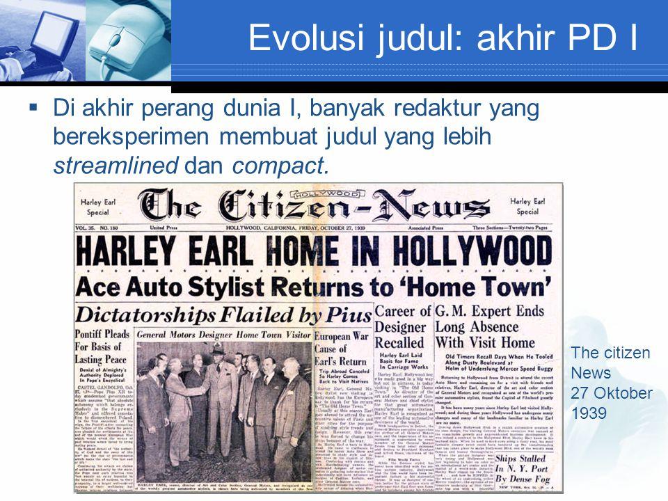 Evolusi judul: akhir PD I  Di akhir perang dunia I, banyak redaktur yang bereksperimen membuat judul yang lebih streamlined dan compact. The citizen