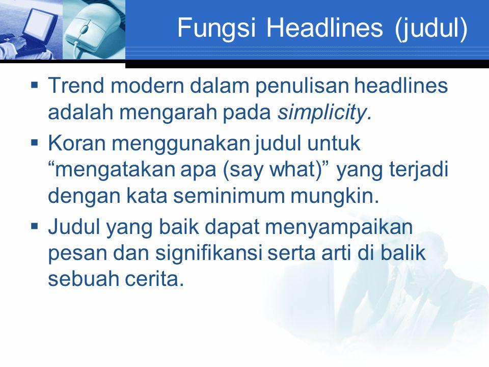 "Fungsi Headlines (judul)  Trend modern dalam penulisan headlines adalah mengarah pada simplicity.  Koran menggunakan judul untuk ""mengatakan apa (sa"