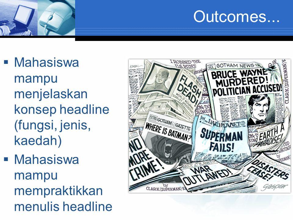 Outcomes...  Mahasiswa mampu menjelaskan konsep headline (fungsi, jenis, kaedah)  Mahasiswa mampu mempraktikkan menulis headline