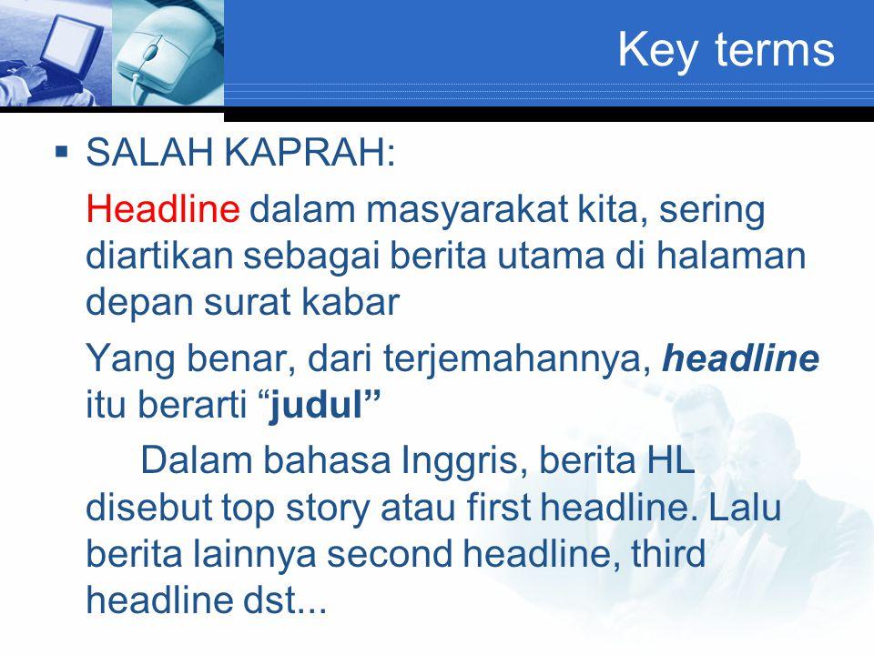 Key terms  SALAH KAPRAH: Headline dalam masyarakat kita, sering diartikan sebagai berita utama di halaman depan surat kabar Yang benar, dari terjemah