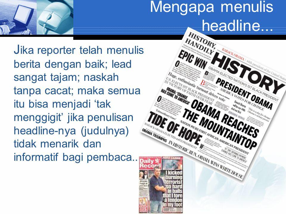 Fungsi Headlines (judul)  Trend modern dalam penulisan headlines adalah mengarah pada simplicity.