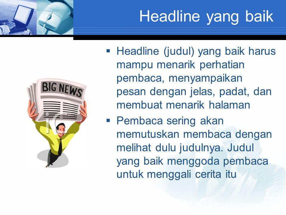 Menulis headline teller  Walau jumlah huruf sedikit dibanding menulis unsur lain di koran, namun menulis headline dibutuhkan kreativitas, terutama headline berita utama.
