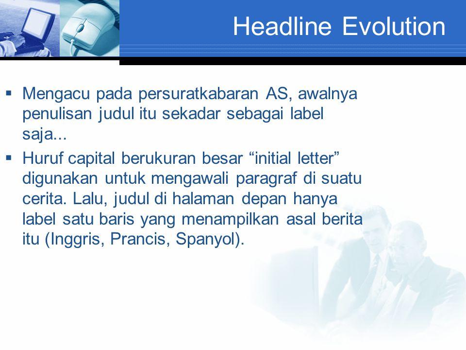 "Headline Evolution  Mengacu pada persuratkabaran AS, awalnya penulisan judul itu sekadar sebagai label saja...  Huruf capital berukuran besar ""initi"