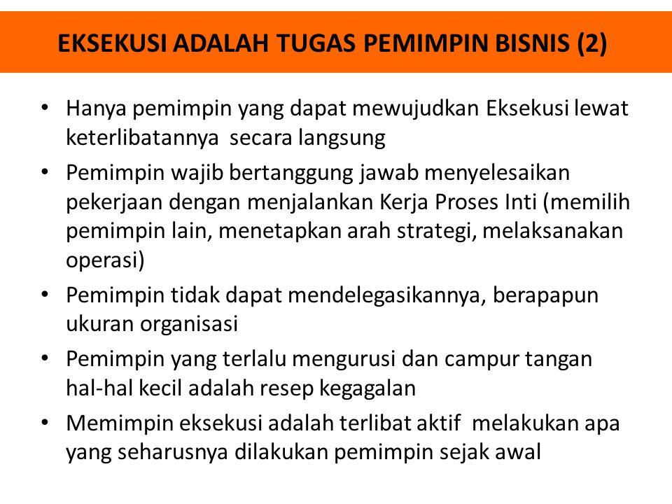 EKSEKUSI ADALAH TUGAS PEMIMPIN BISNIS (2) Hanya pemimpin yang dapat mewujudkan Eksekusi lewat keterlibatannya secara langsung Pemimpin wajib bertanggu