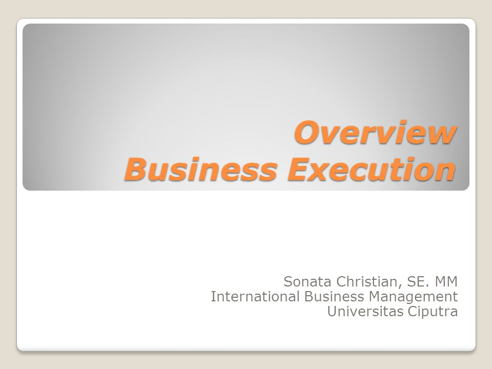 Overview Business Execution Sonata Christian, SE. MM International Business Management Universitas Ciputra