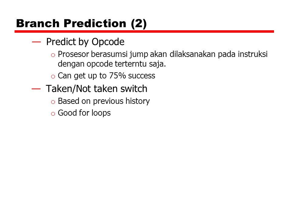 Branch Prediction (2) —Predict by Opcode o Prosesor berasumsi jump akan dilaksanakan pada instruksi dengan opcode terterntu saja. o Can get up to 75%