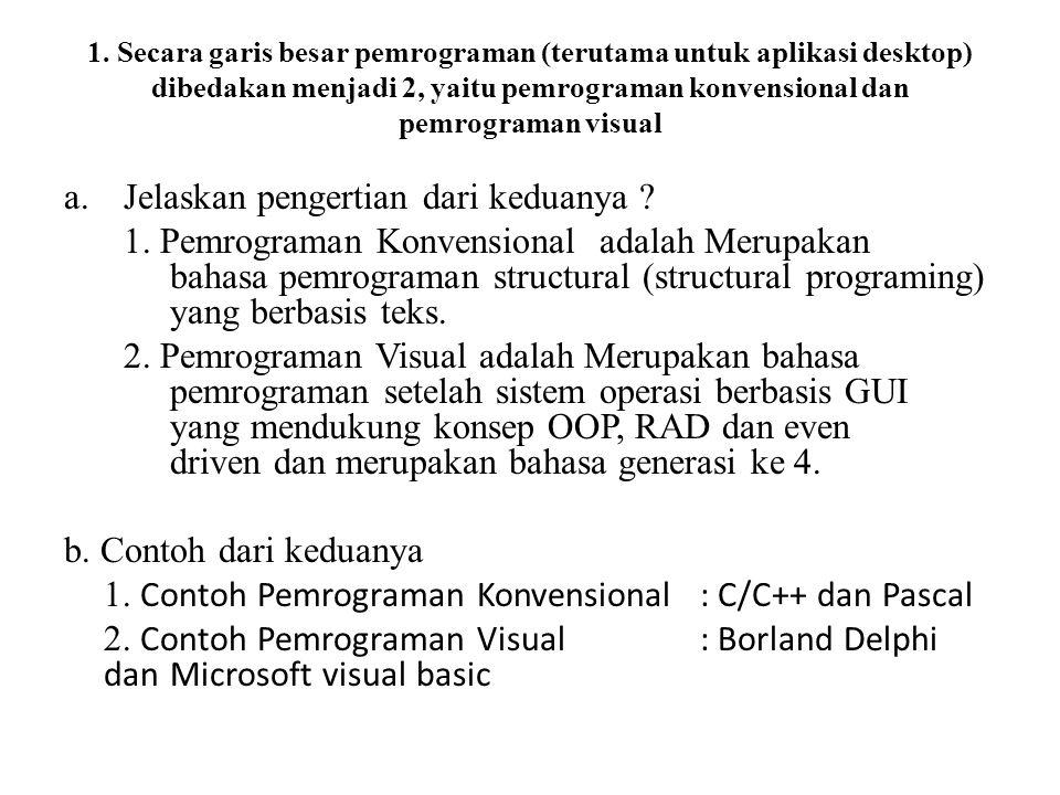 1. Secara garis besar pemrograman (terutama untuk aplikasi desktop) dibedakan menjadi 2, yaitu pemrograman konvensional dan pemrograman visual a.Jelas