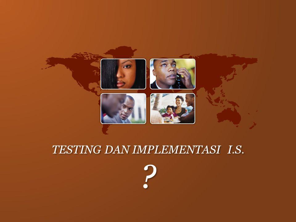 TESTING DAN IMPLEMENTASI I.S. ?