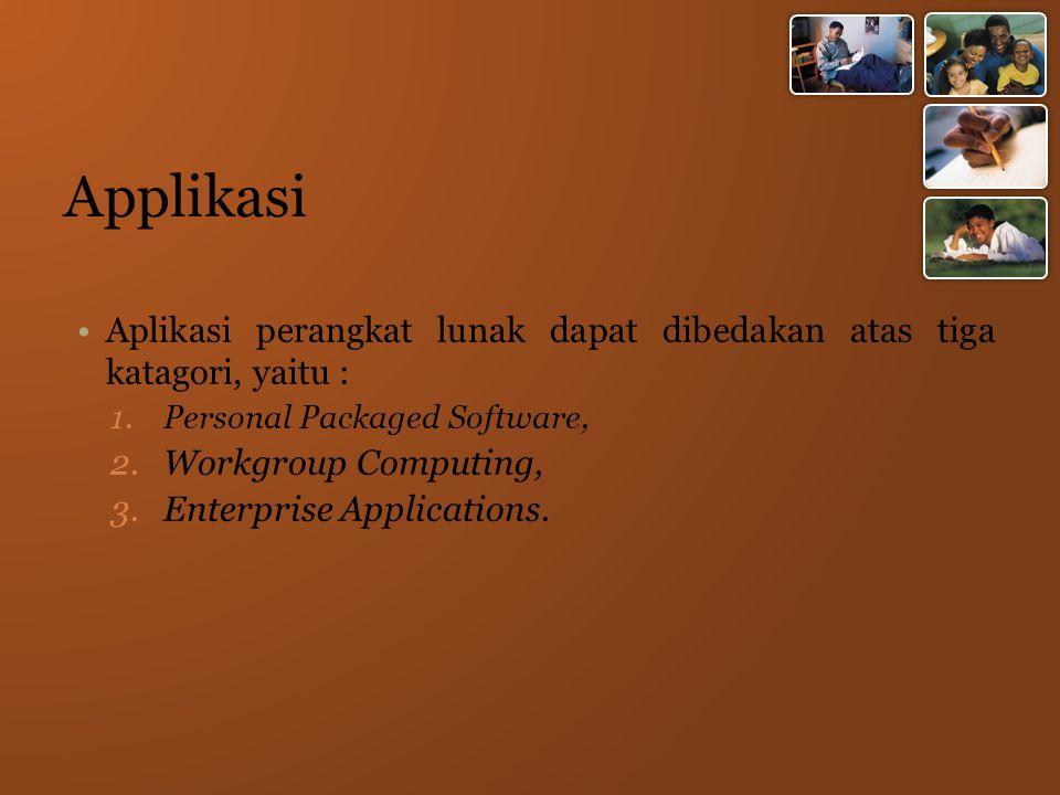 Applikasi Aplikasi perangkat lunak dapat dibedakan atas tiga katagori, yaitu : 1.Personal Packaged Software, 2.Workgroup Computing, 3.Enterprise Applications.