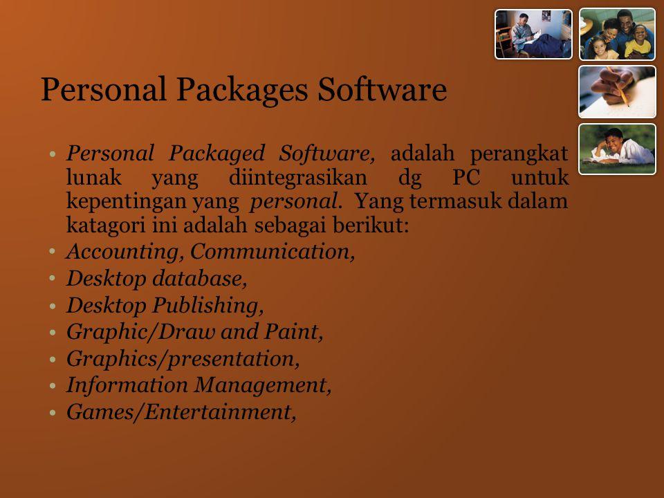 Personal Packages Software Personal Packaged Software, adalah perangkat lunak yang diintegrasikan dg PC untuk kepentingan yang personal.