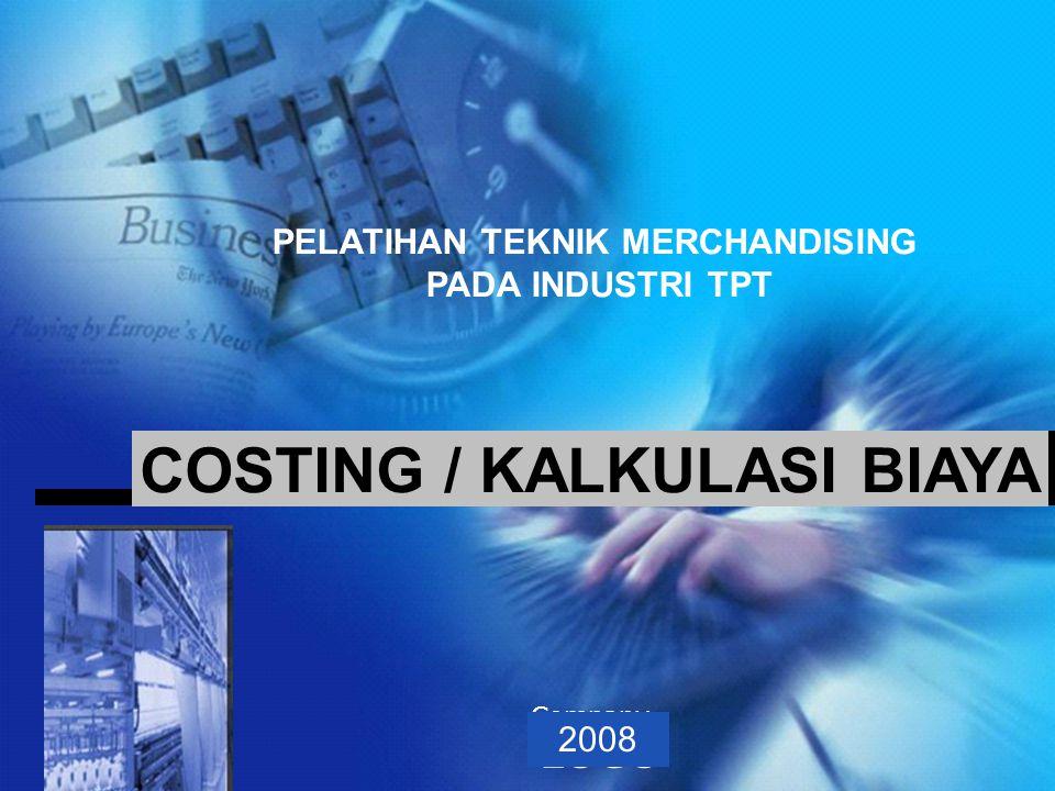 www.themegallery.com Company Logo Company LOGO COSTING / KALKULASI BIAYA PELATIHAN TEKNIK MERCHANDISING PADA INDUSTRI TPT 2008